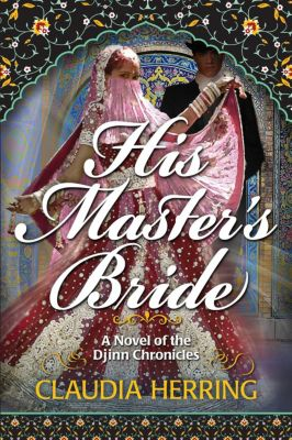 A Novel of the Djinn chronicles: His Master's Bride (A Novel of the Djinn chronicles, #1), Claudia Herring