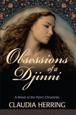 A Novel of the Djinn chronicles: Obsessions of a Djinni (A Novel of the Djinn chronicles, #1), Claudia Herring