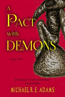 A Pact with Demons Stories: A Pact with Demons (Story #15): Journey to Somewhere Nowhere, Michael R.E. Adams