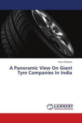 A Panoramic View On Giant Tyre Companies In India, Varun Kesavan