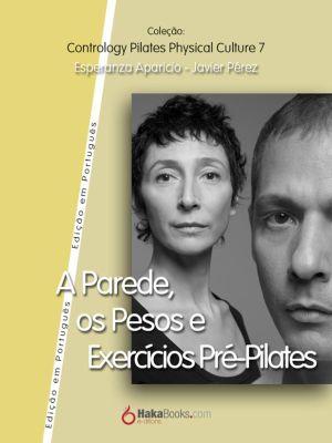 A Parede, os Pesos e Exercícios Pre-Pilates, Esperanza Aparicio Romero, Javier Pérez Pont