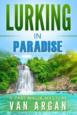 A Pari Malik Mystery: Lurking in Paradise (A Pari Malik Mystery, #3), Van Argan