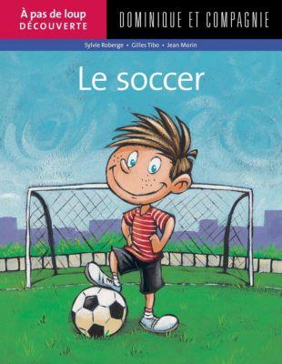 À pas de loup Découverte: Le soccer, Gilles Tibo, Sylvie Roberge
