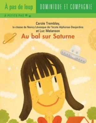 À pas de loup Niveau 2 - À petits pas: Au bal sur Saturne, Carole Tremblay, la classe de Nancy Lévesque