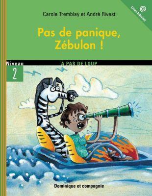 À pas de loup Niveau 2 - À petits pas: Pas de panique, Zébulon !, Carole Tremblay
