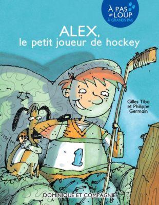 À pas de loup Niveau 3 - À grands pas: Alex, le petit joueur de hockey, Gilles Tibo