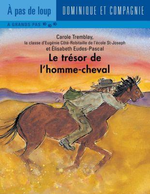À pas de loup Niveau 3 - À grands pas: Le trésor de l'homme-cheval, Carole Tremblay, la classe d'Eugénie Côté-Robitaille de l'école St-Joseph