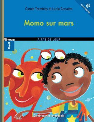 À pas de loup Niveau 3 - À grands pas: Momo sur Mars, Carole Tremblay