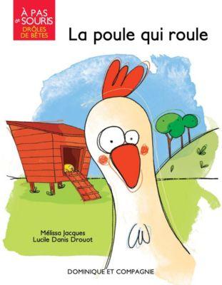 À pas de souris - Drôles de bêtes: La poule qui roule, Mélissa Jacques