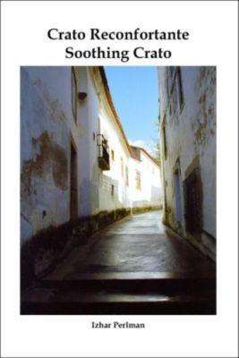 A Passion for Portugal - Uma Paixão por Portugal: Soothing Crato - Crato reconfortante (A Passion for Portugal - Uma Paixão por Portugal, #3), Izhar Perlman