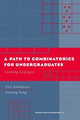 A Path to Combinatorics for Undergraduates, Titu Andreescu, Zuming Feng