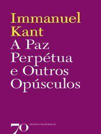 A Paz Perpétua e Outros Opúsculos, Immanuel Kant