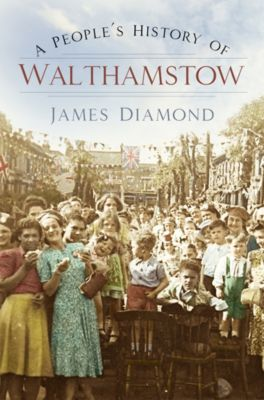 A People's History of Walthamstow, James Diamond