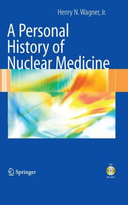 A Personal History of Nuclear Medicine, Henry N. Wagner