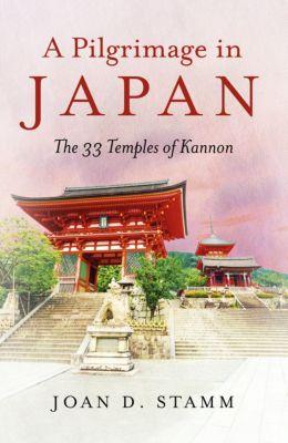 A Pilgrimage in Japan, Joan D. Stamm