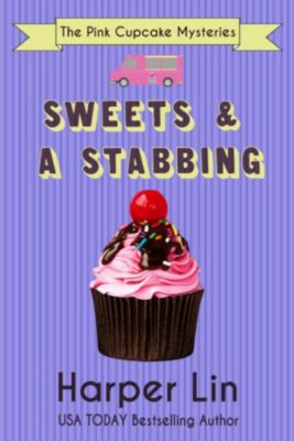 A Pink Cupcake Mystery: Sweets and a Stabbing (A Pink Cupcake Mystery, #1), Harper Lin