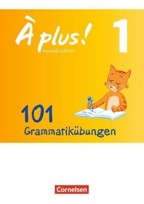 À plus! Nouvelle édition: Bd.1 101 Grammatikübungen