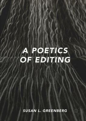 A Poetics of Editing, Susan L. Greenberg