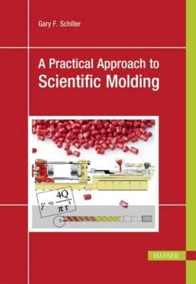 A Practical Approach to Scientific Molding, Gary F. Schiller