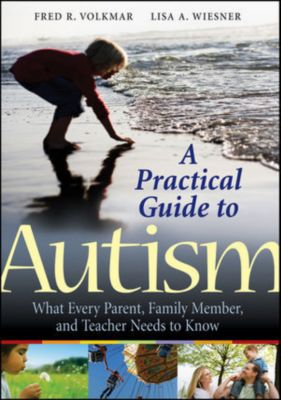 A Practical Guide to Autism, Fred R. Volkmar, Lisa A. Wiesner