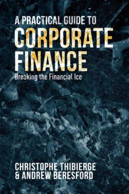 A Practical Guide to Corporate Finance, Andrew Beresford, Christophe Thibierge