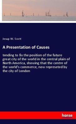 A Presentation of Causes, Jesup W. Scott