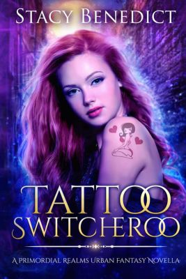A Primordial Realms Urban Fantasy Novella: Tattoo Switcheroo (A Primordial Realms Urban Fantasy Novella), Stacy Benedict