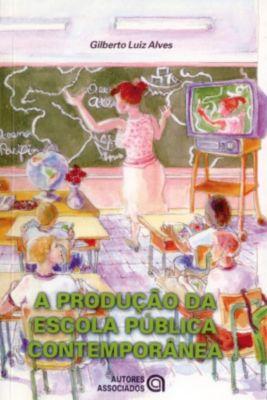 A produção da escola pública contemporânea, Gilberto Luiz Alves