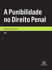 A Punibilidade no Direito Penal, Walter Barbosa Bittar