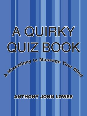 A Quirky Quiz Book, Anthony John Lowes