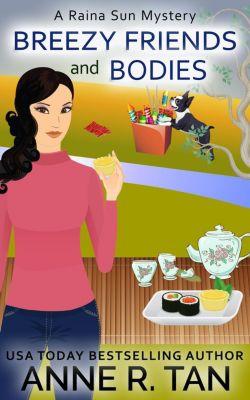 A Raina Sun Mystery: Breezy Friends and Bodies (A Raina Sun Mystery, #3), Anne R. Tan