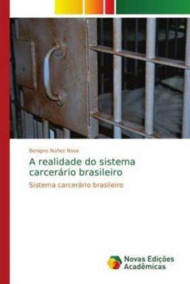 A realidade do sistema carcerário brasileiro, Benigno Núñez Novo