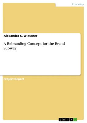 A Rebranding Concept for the Brand Subway, Alexandra S. Wiessner