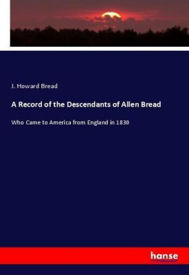 A Record of the Descendants of Allen Bread, J. Howard Bread