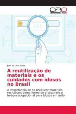 A reutilização de materiais e os cuidados com idosos no Brasil, Jean de Lima Alves