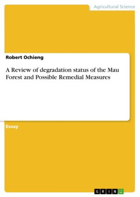 A Review of degradation status of the Mau Forest and Possible Remedial Measures, Robert Ochieng