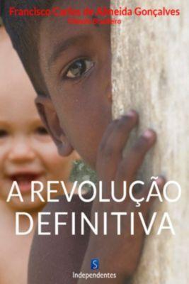 A Revolucao Definitiva Voce Nunca Mais Observara A Historia Como Antes, Francisco Carlos de Almeida Gonçalves
