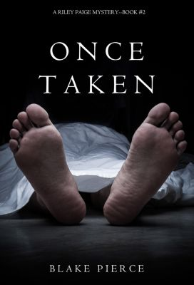 A Riley Paige Mystery: Once Taken (a Riley Paige Mystery--Book #2), Blake Pierce