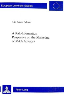 A Risk-Information Perspective on the Marketing of M&A Advisory, Ute Kristin Schuler