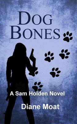 A Sam Holden Novel: Dog Bones: A Sam Holden Novel, Diane Moat