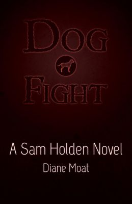 A Sam Holden Novel: Dog Fight (A Sam Holden Novel, #2), Diane Moat