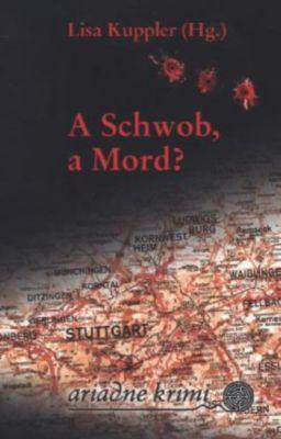 A Schwob, a Mord?, Martina Fiess, Monika Geier, Madeleine Giese, Uta-Maria Heim, Katrin Kremmler, Tatjana Kruse