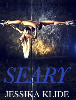 A Scorching Stripper's Love Story: Seary (A Scorching Stripper's Love Story, #2), Jessika Klide