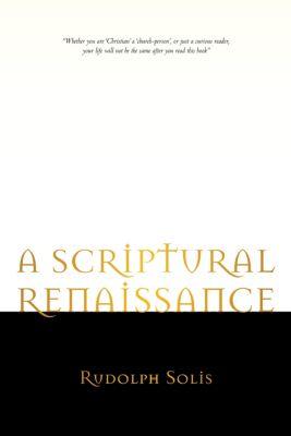 A Scriptural Renaissance, Rudolph Solis