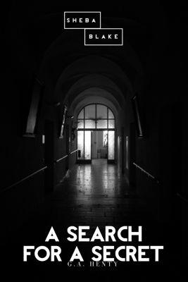 A Search for a Secret, G. A. Henty, Sheba Blake