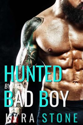 A Second Chance Romance: Hunted by the Bad Boy (A Second Chance Romance), Kyra Stone