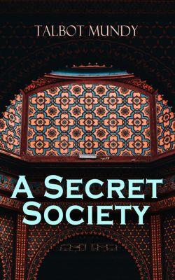 A Secret Society, Talbot Mundy