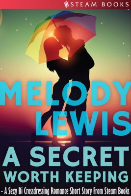 A Secret Worth Keeping - A Sexy Bi Crossdressing Romance Short Story from Steam Books, Steam Books, Melody Lewis