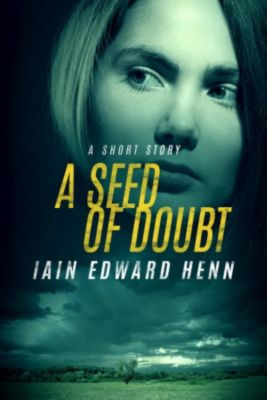 A Seed Of Doubt, Iain Edward Henn
