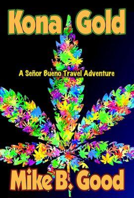 A Senor Bueno Travel Adventure: Kona Gold (A Senor Bueno Travel Adventure, #4), Mike B. Good